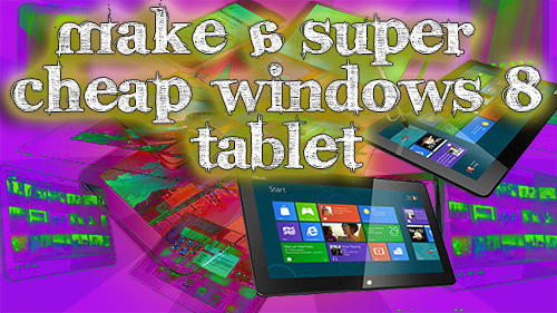 How To Get A Super Cheap Windows 8 Tablet