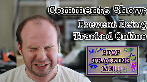 Comments Show: Prevent Being Tracked Online